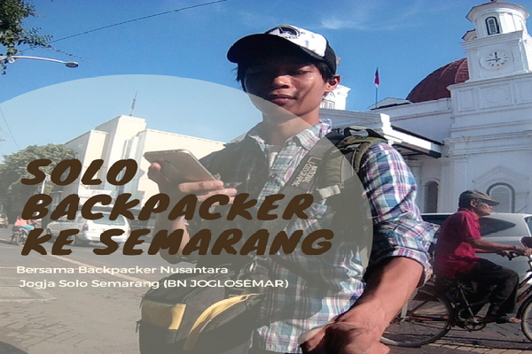 Solo Backpacker Ke Semarang