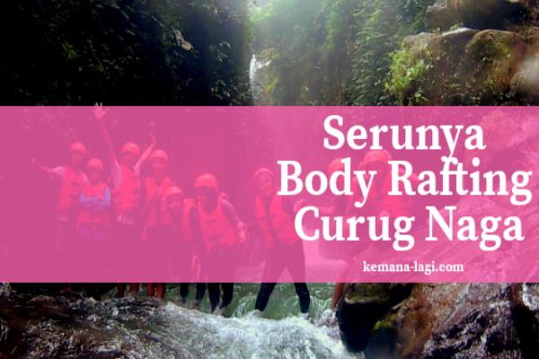 Serunya Body Rafting Curug Naga